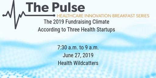 The Pulse Breakfast: The 2019 Fundraising Climate According to Three Health Startups