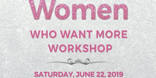 WOMEN WHO WANT MORE WORKSHOP