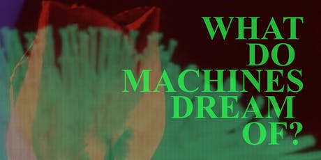 What do machines dream of? tickets