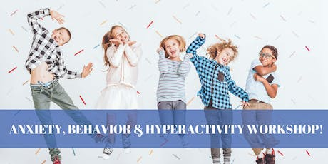 ANXIETY, BEHAVIOR & HYPERACTIVITY! Workshop for Parents! tickets