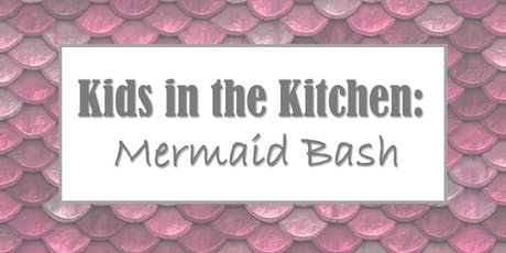 Kids in the Kitchen: Mermaid Bash tickets