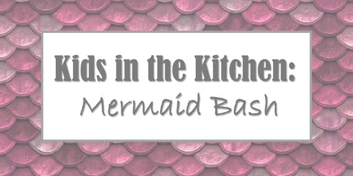 Kids in the Kitchen: Mermaid Bash