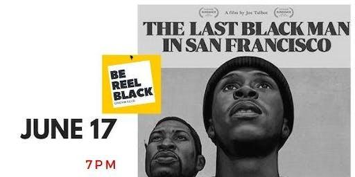 Be Reel Black Cinema Club: Last Black Man in San Francisco
