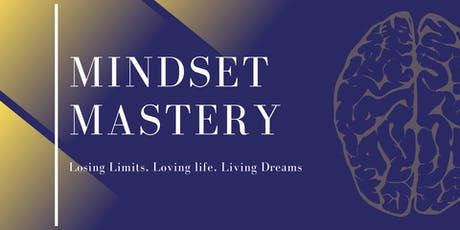 MINDSET MASTERY - Losing Limits, Loving life, Living Dreams tickets