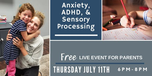 Anxiety, ADHD, & Sensory Processing: LIVE Event