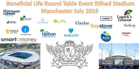 Beneficial Life Round Table Event Etihad Stadium Manchester July 2019  tickets