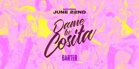 Dame Tu Cosita at Barter tickets