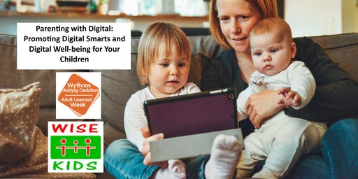 Parenting with Digital: Promoting Digital Smarts and Digital Well-being for Your Children / Rhianta gyda Digidol:  Hyrwyddo Smarts Digidol a Lles Digidol ar gyfer Eich Plant
