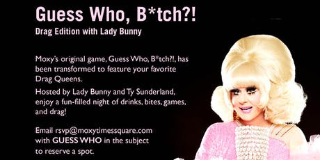 Hey Moxy X Guess Who B*tch Drag Edition with Lady Bunny tickets