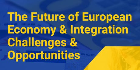 The Future of European Economy & Integration. The Challenges & Opportunities Ahead  tickets