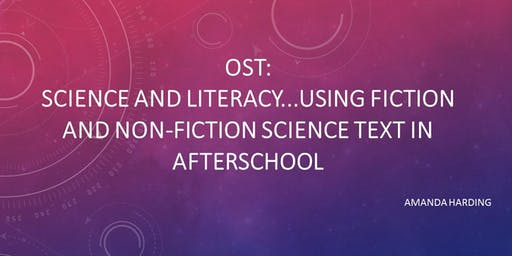 OST: Science and Literacy...Using Fiction and Non-Fiction Science Text in Afterschool