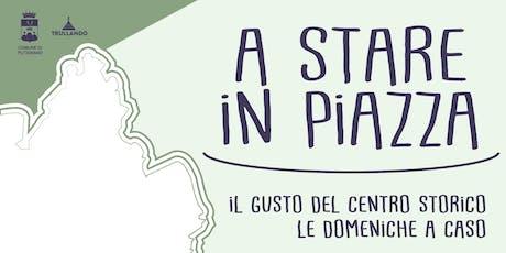 A STARE IN PIAZZA - il gusto del centro storico le domeniche a caso biglietti