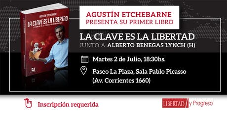 """Agustín Etchebarne presenta """"LA CLAVE ES LA LIBERTAD"""" junto a Alberto Benegas Lynch (h) entradas"""