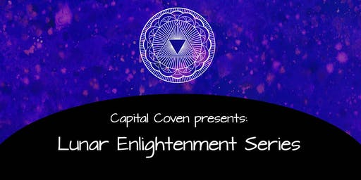 Capital Coven Presents: Lunar Enlightenment Series