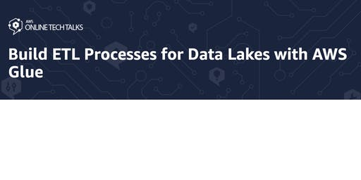 Build ETL Processes for Data Lakes with AWS Glue