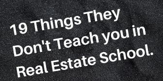 19 Things They Don't Teach You in Real Estate School
