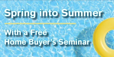 Spring into Summer With a Free Home Buyer's Seminar tickets