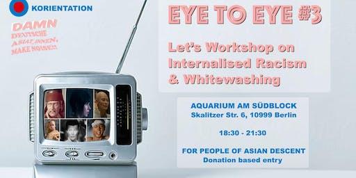 EYE TO EYE WORKSHOP - Let's Talk Internalised Racism and Whitewashing