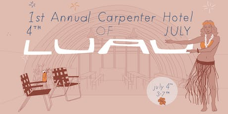1st Annual Carpenter Hotel 4th of July Luau tickets