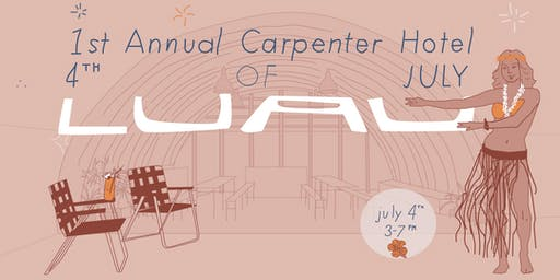 1st Annual Carpenter Hotel 4th of July Luau