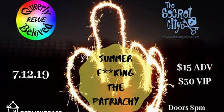 Queerly Beloved Revue And Secret City Present: Summer F**king the Patriarchy tickets