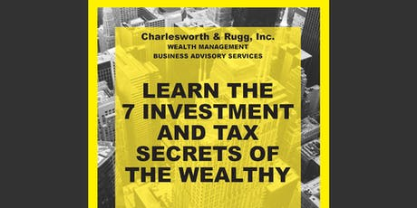 Learn the 7 Investment & Tax Secrets of the Wealthy tickets