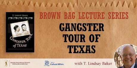 Brown Bag Lecture: Gangster Tour of Texas with Dr. Lindsay Baker tickets