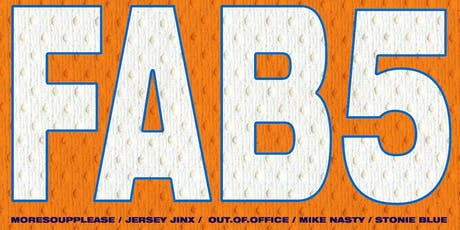 FAB 5: Mike Nasty, Stonie Blue, Moresoupplease, Jinx and Out.Of.Office tickets