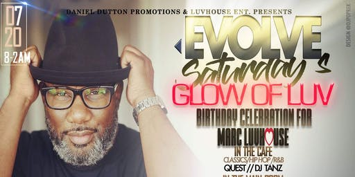 Evolve Saturday's The GLOW OF LUV 50th BDay Celebration for Marc LuvHouse