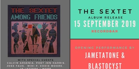 THE SEXTET RECORD RELEASE PARTY with Jametatone & Blastocyst and many guests @ recordBar tickets