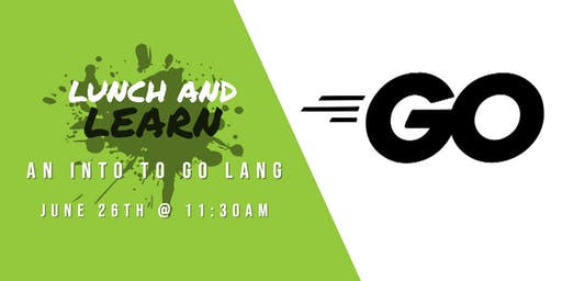 Lunch & Learn: An Intro to Go Lang