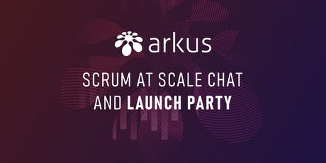Arkus Scrum at scale chat and Launch Party tickets