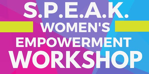 S.P.E.A.K. Women's Empowerment Workshop - Saturday, July 20, 2019