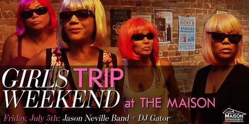 Girls Trip Weekend at The Maison with Jason Neville Band & DJ Gator