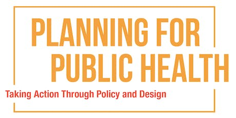 Planning for Public Health: Taking Action Through Policy & Design tickets