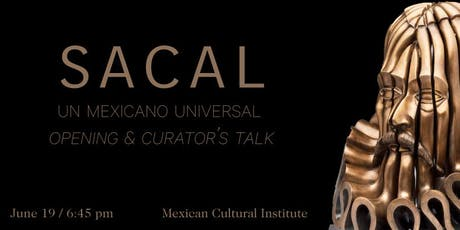 SACAL: UN MEXICANO UNIVERSAL EXHIBIT OPENING tickets