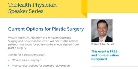 TriHealth Physician Speaker Series: William Tobler M.D. Current Options for Plastic Surgery tickets