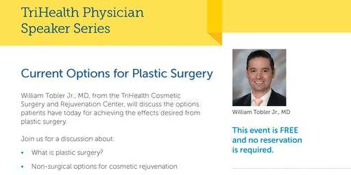TriHealth Physician Speaker Series: William Tobler M.D. Current Options for Plastic Surgery