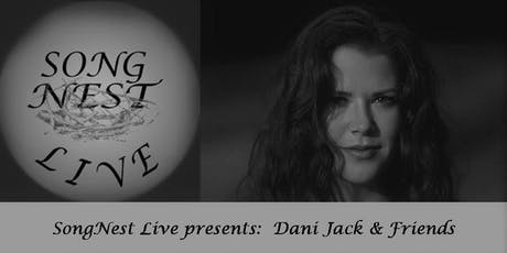 SongNest presents Dani Jack and friends, Tuesday July 16th, 2019 tickets