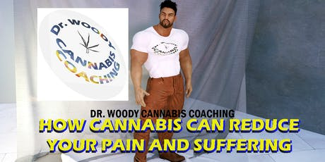 Dr. Woody Cannabis Coaching: How Cannabis Can Reduce Your Pain & Suffering tickets