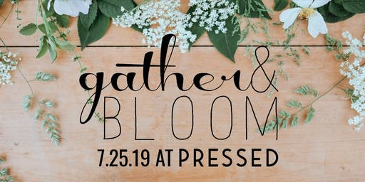 Gather & Bloom at Pressed 7.25