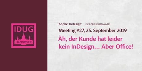 IDUG Hannover, Meeting #27: Äh, der Kunde hat leider kein InDesign… Aber Office! Tickets