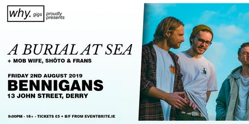 why. gigs presents A BURIAL AT SEA live in Bennigans