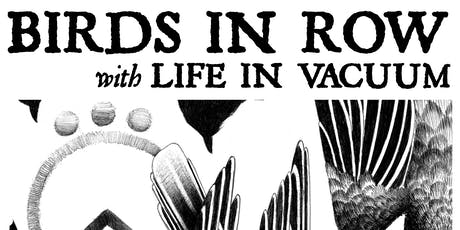 Birds in Row + Life in Vacuum + Bystander Tickets