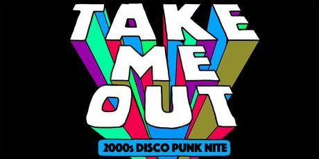 Take Me Out - A Disco Punk Party LIVE tickets