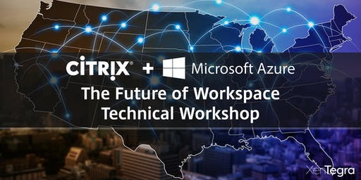 Reston, VA: Citrix & Microsoft Azure - The Future of Workspace Technical Workshop (08/22/2019)