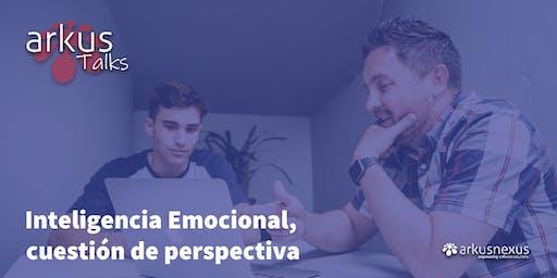 Arkus Talks: Inteligencia emocional, cuestión de perspectiva