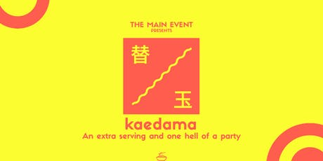 The Main Event Presents: Kaedama tickets