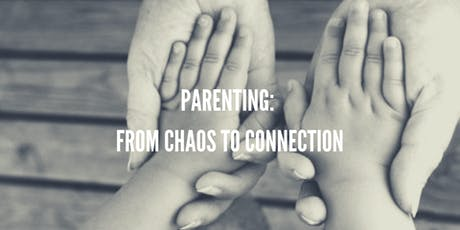 Parenting: From Chaos to Connection tickets