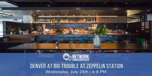 Network After Work Denver at Big Trouble at Zeppelin Station